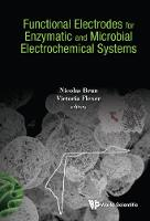 Functional Electrodes For Enzymatic And Microbial Electrochemical Systems by Nicolas (Cnrs, France) Brun