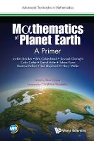 Mathematics Of Planet Earth: A Primer by Dan (Imperial College London, Uk) Crisan, Beatrice (Univ Of Reading, Uk) Pelloni, Colin (Imperial College London, Uk) Cotter