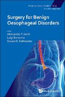 Surgery For Benign Oesophageal Disorders by Aleksandar P. (Univ Of Belgrade, Serbia) Simic