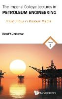 Imperial College Lectures In Petroleum Engineering, The - Volume 5: Fluid Flow In Porous Media by Robert W (Imperial College London, Uk) Zimmerman