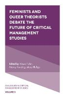 Feminists and Queer Theorists Debate the Future of Critical Management Studies by Alison Pullen