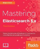 Mastering ElasticSearch 5.X by Bharvi Dixit