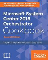 Microsoft System Center 2016 Orchestrator Cookbook - by Michael Seidl, Andreas Baumgarten, Steve Beaumont, Samuel, (MCT) Erskine