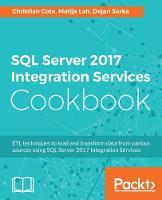 SQL Server 2017 Integration Services Cookbook by Christian Cote, Matija Lah, Dejan Sarka