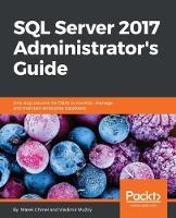 SQL Server 2017 Administrator's Guide by Marek Chmel, Vladimir Muzny