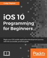 iOS 10 Programming for Beginners by Craig Clayton