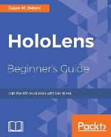HoloLens Beginner's Guide by Jason Odom