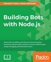 Building Bots with Node.js by Eduardo Freitas, Madan Bhintade