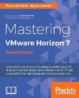 Mastering VMware Horizon 7 - by Peter von Oven, Barry Coombs