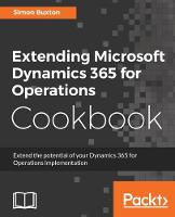 Extending Microsoft Dynamics 365 for Operations Cookbook by Simon Buxton