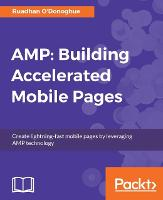 AMP: Building Accelerated Mobile Pages by Ruadhan O'Donoghue