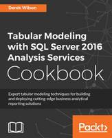 Tabular Modeling with SQL Server 2016 Analysis Services Cookbook by Derek Wilson