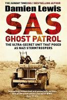 SAS Ghost Patrol The Ultra-Secret Unit That Posed As Nazi Stormtroopers by Damien Lewis