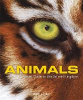 Animals A Visual Guide to the Animal Kingdom by Dr. Keith Laidler