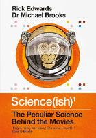 Science(ish) The Peculiar Science Behind the Movies by Rick Edwards, Michael Brooks