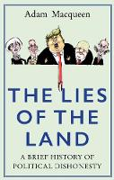 The Lies of the Land A Brief History of Political Dishonesty by Adam Macqueen