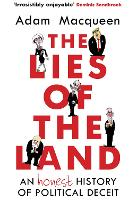 The Lies of the Land An Honest History of Political Deceit by Adam Macqueen