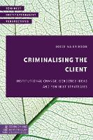 Criminalising the Client Institutional Change, Gendered Ideas and Feminist Strategies by Josefina Erikson