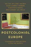 Postcolonial Europe Comparative Reflections after the Empires by Lars Jensen