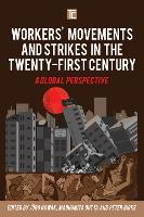 Workers' Movements and Strikes in the Twenty-First Century A Global Perspective by Joerg Nowak