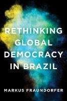 Rethinking Global Democracy in Brazil by Markus Fraundorfer