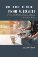 The Future of Retail Financial Services What Policy Mix For a Balanced Digital Transformation? by Sylvain Bouyon