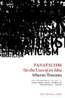 Fanaticism On the Uses of an Idea by Alberto Toscano