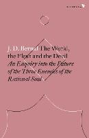 The World, the Flesh and the Devil An Enquiry into the Future of the Three Enemies of the Rational Soul by J. D. Bernal