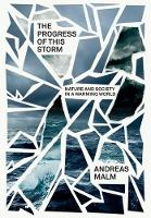 The Progress of This Storm On Society and Nature in a Warming World by Andreas Malm