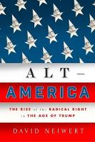 Alt-America The Rise of the Radical Right in the Age of Trump by David Neiwert