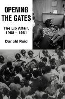 Opening the Gates The Lip Affair, 1968-1981 by Donald Reid