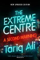 The Extreme Centre A Second Warning by Tariq Ali