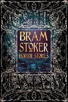 Bram Stoker Horror Stories by Flame Tree Studio, Bram Stoker, Catherine Wynne