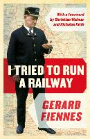 I Tried to Run a Railway by Gerard Fiennes