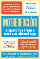 Motherfocloir Dispatches from a not so dead language by Darach O'Seaghdha