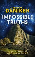 Impossible Truths Amazing Evidence of Extraterrestrial Contact by Erich von Daniken