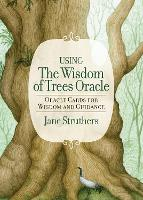 The Wisdom of Trees Oracle Inspirational Cards for Wisdom and Guidance by Jane Struthers