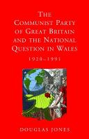 The Communist Party of Great Britain and the National Question in Wales, 1920-1991 by Douglas Jones