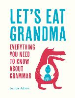 Let's Eat Grandma Everything You Need to Know About Grammar by Joanne Adams