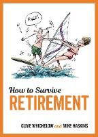 How to Survive Retirement by Mike Haskins, Clive Whichelow, Kate Rochester