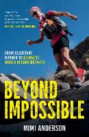 Beyond Impossible From Reluctant Runner to Guinness World Record Breaker by Mimi Anderson