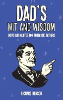 Dad's Wit and Wisdom Quips and Quotes for Fantastic Fathers by Richard Benson