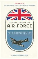 For the Love of the Air Force A Celebration of the British Armed Forces by Norman Ferguson