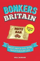 Bonkers Britain What Drives You Nuts about Modern Life by Will Jackson