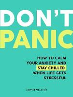 Don't Panic How to Calm Your Anxiety and Stay Chilled When Life Gets Stressful by Jasmin Kirkbride