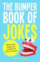 The Bumper Book of Jokes The Ultimate Compendium of Wisecracks, Gags and Howlers for Every Occasion by Harry Hilton