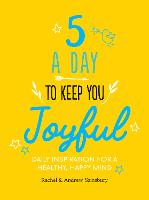 Five A Day to Keep You Joyful Daily Inspiration for a Healthy, Happy Mind by Rachel Sainsbury, Andrew Sainsbury