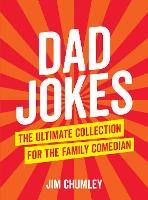 Dad Jokes The Ultimate Collection for the Family Comedian by Jim Chumley