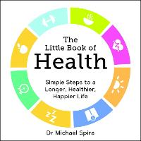 The Little Book of Health Simple Steps to a Longer, Healthier, Happier Life by Michael Spira