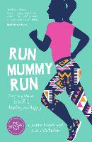 Run Mummy Run Inspiring Women to Be Fit, Healthy and Happy by Leanne Davies, Lucy Waterlow
